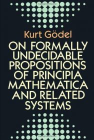 On Formally Undecidable Propositions of Principia Mathematica and Related Systems by Kurt Gödel - Paperback