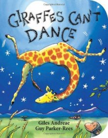 Giraffes Can't Dance by Giles Andreae and‎ Guy Parker-Rees - Illustrated Board Book