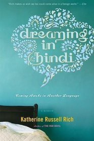 Dreaming in Hindi : Coming Awake in Another Language by Katherine Russell Rich - Trade Paperback USED