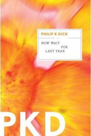 Now Wait for Last Year by Philip K. Dick - Paperback Fiction