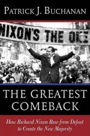 Richard Nixon : The Greatest Comeback by Patrick J. Buchanan - Hardcover
