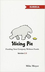 Slicing Pie : Funding Your Company Without Funds by Mike Moyer - Paperback Version 2.3