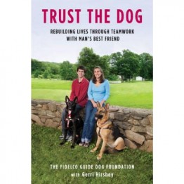 Trust the Dog : Rebuilding Lives Through Teamwork with Man's Best Friend - Hardcover