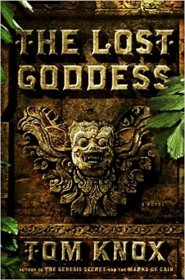 The Lost Goddess : A Novel in Hardcover by Tom Knox