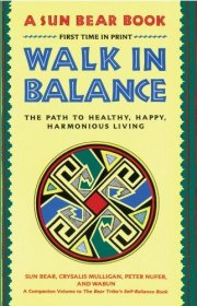Walk in Balance : The Path to Healthy, Happy, Harmonious Living by Sun Bear - Paperback