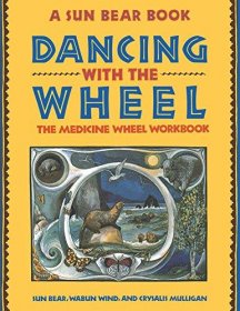 Dancing with the Wheel : The Medicine Wheel Workbook by Sun Bear and His Tribe - Paperback