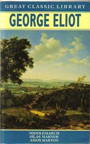 George Eliot Great Classics Library Middlemarch, Silas Marner, and Amos Barton - Paperback USED