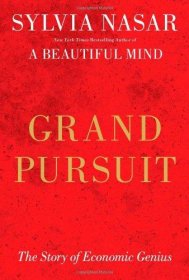 Grand Pursuit : The Story of Economic Genius by Sylvia Nasar - Hardcover FIRST EDITION