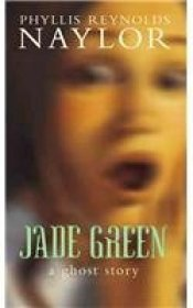 Jade Green : A Ghost Story by Phyllis Reynolds Naylor - Paperback USED