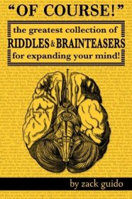 Of Course! : The Greatest Collection of Riddles & Brain Teasers For Expanding Your Mind by Zack Guido - Paperback