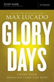 Glory Days Study Guide : Living Your Promised Land Life Now by Max Lucado - Paperback