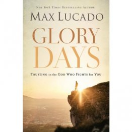 Glory Days: Trusting the God Who Fights for You by Max Lucado - Paperback