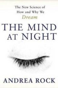 The Mind at Night : The New Science of How and Why We Dream by Andrea Rock - Hardcover