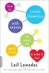 How to Create Chemistry with Anyone : 75 Ways to Spark it Fast & Make It Last by Leil Lowndes - Paperback Nonfiction