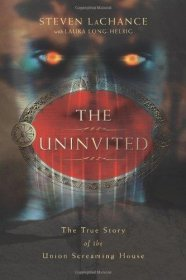 The Uninvited : The True Story of the Union Screaming House by Steven A. LaChance - Paperback