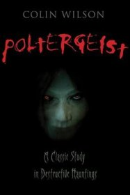 Poltergeist : A Classic Study in Destructive Hauntings by Colin Wilson - Paperback