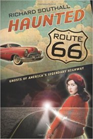 Haunted Route 66 : Ghosts of America's Legendary Highway by Richard Southall - Paperback