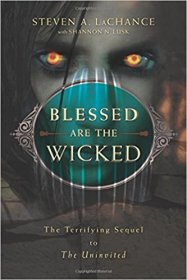Blessed Are the Wicked : The Terrifying Sequel to The Uninvited by Steven A. LaChance - Paperback