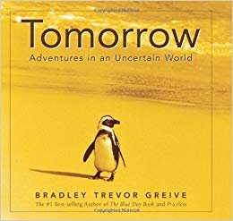 Tomorrow : Adventures in an Uncertain World by Bradley Trevor Greive - Hardcover USED