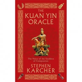The Kuan Yin Oracle : Voice of the Goddess of Compassion by Stephen Karcher - Paperback
