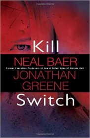 Kill Switch by Neal Baer & Jonathan Greene - Hardcover AUTOGRAPHED First Edition