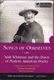 Portable Professor: Songs of Ourselves (Walt Whitman) A University Level Course Taught by Karen Karbiener
