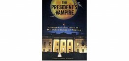 The President's Vampire Strange -but-True Tales of The United States of America by Robert Damon Schneck - Hardcover