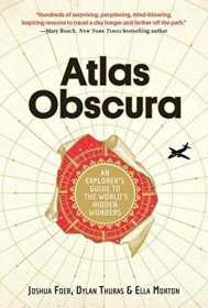 Atlas Obscura : An Explorer's Guide to the World's Hidden Wonders by Joshua Foer, Dylan Thuras, & Ella Morto - Hardcover