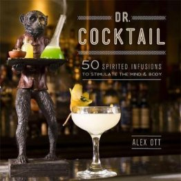 Dr. Cocktail : 50 Spirited Infusions to Stimulate the Mind & Body by Alex Ott - Hardcover Bar Book