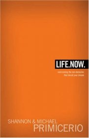 Life. Now : Overcoming the Ten Obstacles That Derail Your Dreams Hardcover Christian