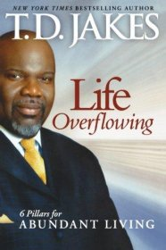 Life Overflowing : 6 Pillars for Abundant Living by T.D. Jakes - Paperback USED