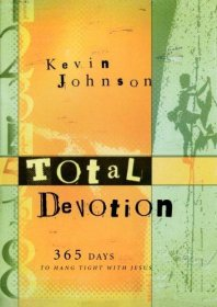 Total Devotion : 365 Days with Jesus for Teens by Kevin Johnson - Paperback Devotional