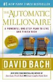 The Automatic Millionaire : A Powerful One-Step Plan to Live and Finish Rich by David Bach - Paperback