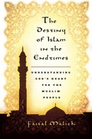 The Destiny of Islam in the Endtimes by Faisal Malick - Paperback