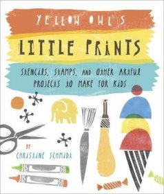 Yellow Owl's Little Prints Projects to Make for Kids by Christine Schmidt Craft Book