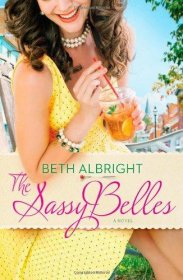 The Sassy Belles : A Novel in Trade Paperback by Beth Albright