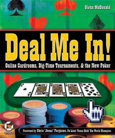 Deal Me In! Online Cardrooms, Big Time Tournaments, and The New Poker by Glenn McDonald - Paperback USED