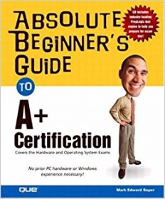 Absolute Beginner's Guide to A+ Certification by Mark Edward Soper - Paperback USED