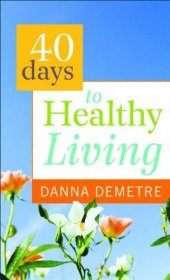 40 Days to Healthy Living by Danna Demetre - Paperback