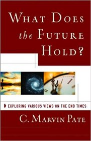 What Does the Future Hold? Exploring Views on the End Times by C. Marvin Pate - Paperback