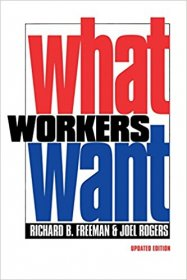 What Workers Want by Richard B. Freeman & Joel Rogers - Paperback Updated Edition