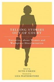 Telling Stories Out of Court: Narratives about Women and Workplace Discrimination by Ruth O'Brien, editor - Paperback Nonfiction