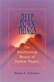 Deep Down Things : The Breathtaking Beauty of Particle Physics by Bruce A. Schumm - Hardcover Nonfiction