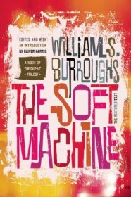 The Soft Machine : The Restored Text (Cut-Up Trilogy) by William S. Burroughs - Paperback
