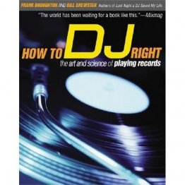 How to DJ Right : The Art and Science of Playing Records by Frank Broughton and Bill Brewster - Paperback