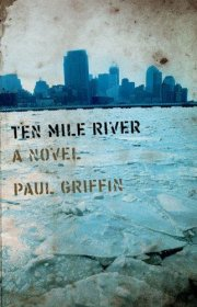 Ten Mile River : A Novel in Hardcover by Paul Griffin