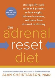 The Adrenal Reset Diet : Strategically Cycle Carbs and Proteins to Lose Weight, Balance Hormones, and Move from Stressed to Thriving by Alan Christianson, NMD - Hardcover