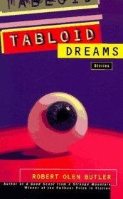 Tabloid Dreams : Stories by Robert Olen Butler - Paperback