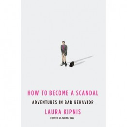 How to Become a Scandal by Laura Kipnis HC