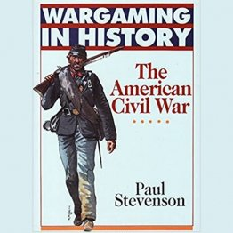 Wargaming in History The American Civil War by Paul Stevenson - Paperback